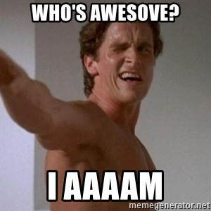 Patrick Bateman - who's awesove? I aaaam
