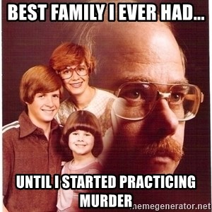 Family Man - best family i ever had... until i started practicing murder