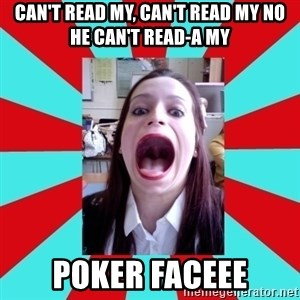 Big Mouth Girl - Can't read my, Can't read my No he can't read-a my POKER FACEEE