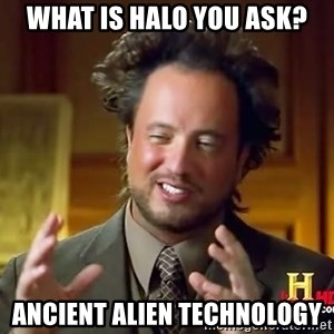 Ancient Aliens - What is Halo you ask? Ancient Alien Technology
