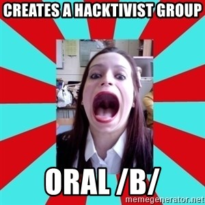 Big Mouth Girl - creates a hacktivist group oral /b/
