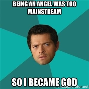Anti Joke Castiel - Being an angel was too mainstream so i became god