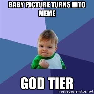 Success Kid - baby picture turns into meme god tier
