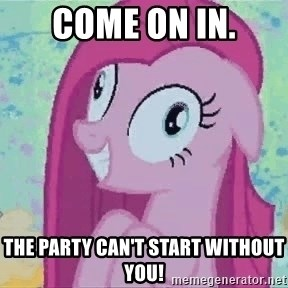 Crazy Pinkie Pie - Come on in. The party can't start without you!