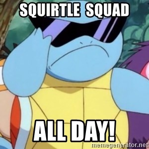 Oh Hell Naw Squirtle - Squirtle  squad ALL DAY!