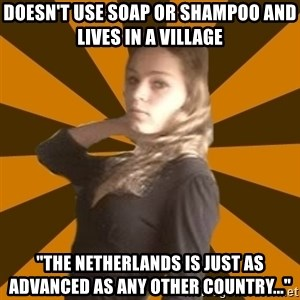 """alpha logic - DOESN'T USE SOAP OR SHAMPOO AND LIVES IN A VILLAGE """"THE NETHERLANDS IS JUST AS ADVANCED AS ANY OTHER COUNTRY..."""""""