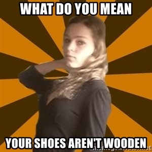 alpha logic - what do you mean your shoes aren't wooden
