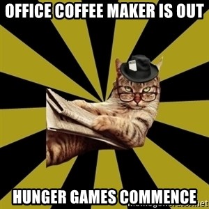 Frustrated Journalist Cat - office coffee maker is out hunger games commence