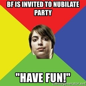 """Non Jealous Girl - bf is invited to nubilate party """"have fun!"""""""