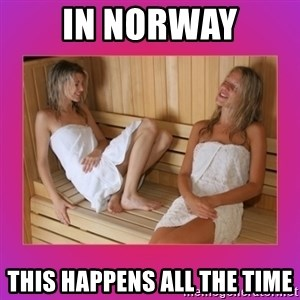 SAUNA GIRLS - IN NORWAY THIS HAPPENS ALL THE TIME