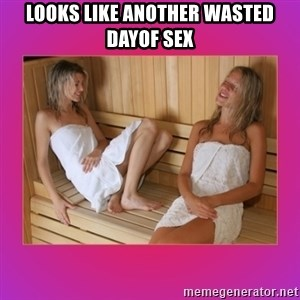 SAUNA GIRLS - looks like another wasted dayof sex
