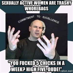 "Misandry Mike - sexually active women are trashY whorebags ""YOU FUCKED 5 CHICKS IN A WEEK? HIGH FIVE, DUDE!"""