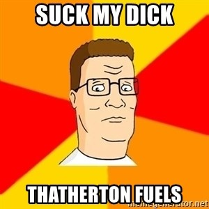 Hank Hill - suck my dick thatherton Fuels