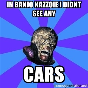 Rhyming Nemesis - in banjo kazzoie i didnt see any  cars