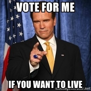 arnold schwarzenegger - VOTE FOR ME IF YOU WANT TO LIVE