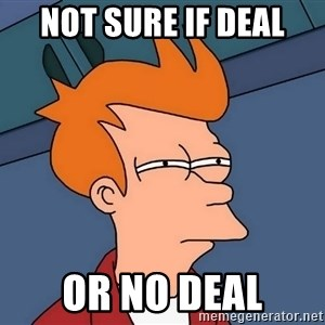 Futurama Fry - not sure if deal or no deal