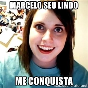 Overly Obsessed Girlfriend - Marcelo seu Lindo Me conquista