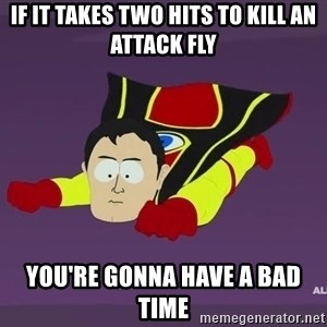 Captain Hindsight - IF IT TAKES TWO HITS TO KILL An attack FLY YOU'RE GONNA HAVE A BAD TIME