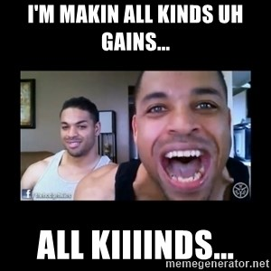 The Hodgetwins - I'm makin all kinds uh gains... All kiiiinds...