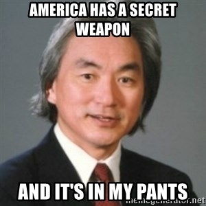 Michio Kaku - America has a secret weapon and it's in my pants