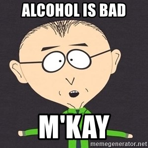 mr mackey - alcohol is Bad M'Kay