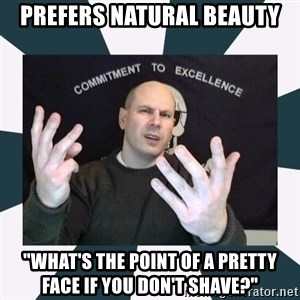 "Misandry Mike - prefers natural beauty ""what's the point of a pretty face if you don't shave?"""