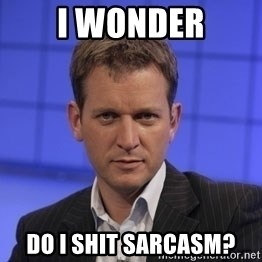 Jeremy Kyle - i wonder do i shit sarcasm?