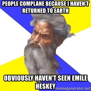 God - People complane because i haven't returned to earth obviously haven't seen emile heskey