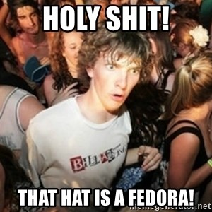 Sudden clarity clarence - HOLY SHIT! THAT HAT IS A FEDORA!