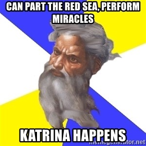 God - can part the red sea, perform miracles katrina happens