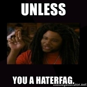 Unless...You a Zombie - UNLESS You a haterfag.