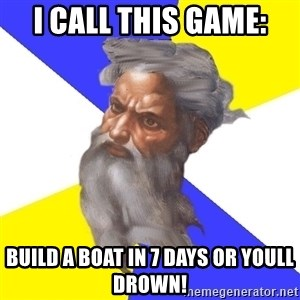 God - i call this game:  build a boat in 7 days or youll drown!