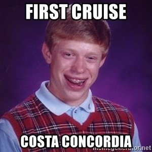 Bad Luck Brian - first cruise costa concordia