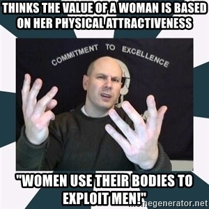 "Misandry Mike - thinks the value of a woman is based on her physical attractiveness ""Women use their bodies to exploit men!"""