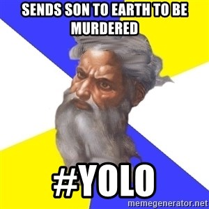 God - SENDS SON TO EARTH TO BE MURDERED #YOLO