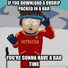 You're Going To Have A Bad Time - if you download a dvdrip packed in a rar You're GONNA HAVE A BAD TIME