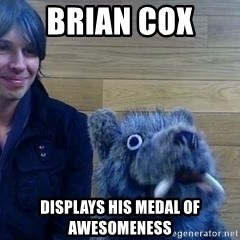 Professor Brian Cox - Brian Cox  Displays his medal of awesomeness