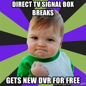 Victory baby meme - Direct tv signal box breaks gets new dvr for free