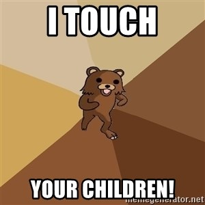Pedo Bear From Beyond - I touch your children!