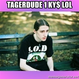 First World Metal Problems - TAGERDUDE 1 KY$ LOL
