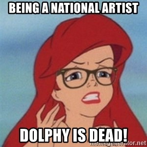 Hipster Ariel- - Being a national artist dolphy is dead!