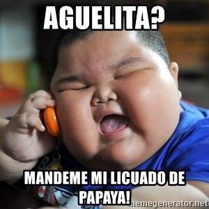 Fat Asian Kid - aguelita? mandeme mi licuado de papaya!