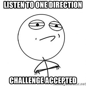 Challenge Accepted - Listen to one direction challenge accepted