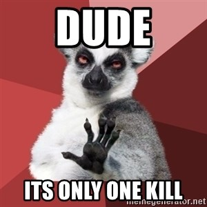 Chill Out Lemur - Dude its only one kill