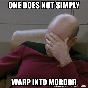 Picardfacepalm - one does not simply warp into mordor