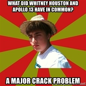 Casual Racist Hillman - What did Whitney Houston and Apollo 13 have in common? A major crack problem