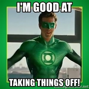 Green Lantern - I'm good at taking things off!