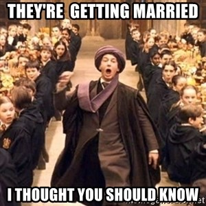 professor quirrell - They're  getting married I thought you should know