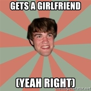 Nick Valenti - Gets a girlfriend (yeah right)