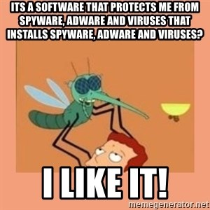 Infosquito - its a software that protects me from spyware, adware and viruses that installs spyware, adware and viruses? I like it!